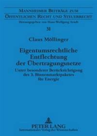 Eigentumsrechtliche Entflechtung Der Uebertragungsnetze: Unter Besonderer Beruecksichtigung Des 3. Binnenmarktpaketes Fuer Energie
