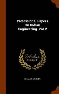 Professional Papers on Indian Engineering. Vol.V