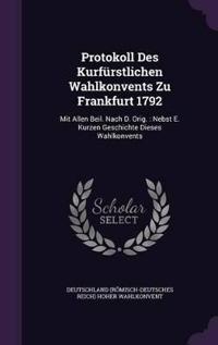 Protokoll Des Kurfurstlichen Wahlkonvents Zu Frankfurt 1792