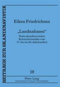 Landnahmen: Texte Skandinavischer Kolonialreisender Vom 17. Bis Ins 20. Jahrhundert