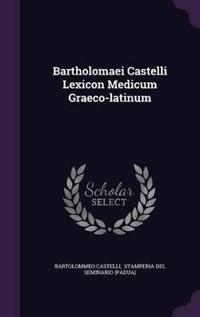 Bartholomaei Castelli Lexicon Medicum Graeco-Latinum