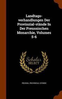 Landtags-Verhandlungen Der Provinzial-Stande in Der Preussischen Monarchie, Volumes 5-6