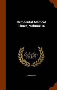 Occidental Medical Times, Volume 16