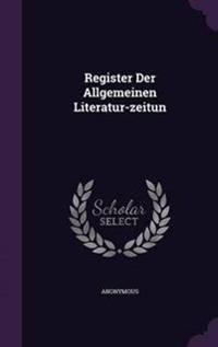 Register Der Allgemeinen Literatur-Zeitun