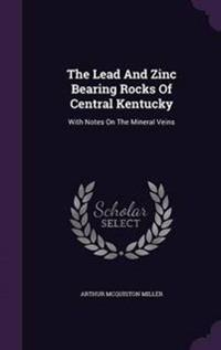The Lead and Zinc Bearing Rocks of Central Kentucky
