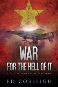 War for the Hell of It; A Fighter Pilot's View of Vietnam