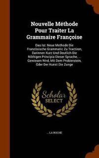 Nouvelle Methode Pour Traiter La Grammaire Francoise