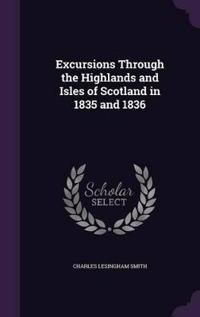 Excursions Through the Highlands and Isles of Scotland in 1835 and 1836