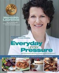 Everyday Under Pressure: New Quick Easy Pressure Cooker Meals for Every Day of the Week by Blue Jean Chef, Meredith Laurence