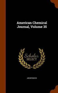 American Chemical Journal, Volume 35