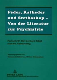 Feder, Katheder Und Stethoskop - Von Der Literatur Zur Psychiatrie: Festschrift Fuer Gerhard Koepf Zum 60. Geburtstag