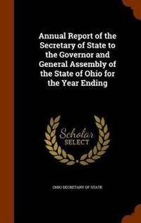 Annual Report of the Secretary of State to the Governor and General Assembly of the State of Ohio for the Year Ending