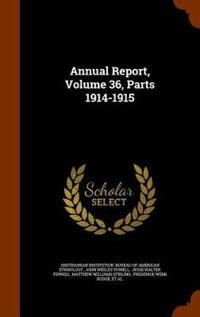 Annual Report, Volume 36, Parts 1914-1915