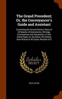 The Grand Precedent; Or, the Conveyancer's Guide and Assistant