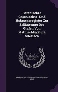 Botanisches Geschlechts- Und Nahmensregister Zur Erlauterung Des Grafen Von Mattuschka Flora Silesiaca