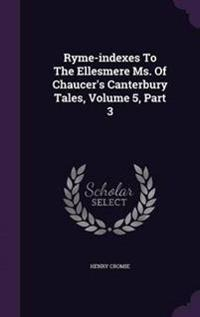 Ryme-Indexes to the Ellesmere Ms. of Chaucer's Canterbury Tales, Volume 5, Part 3
