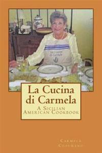 La Cucina Di Carmela: A Sicilian American Cookbook