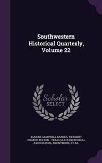 Southwestern Historical Quarterly, Volume 22