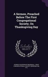 A Sermon, Preached Before the First Congregational Society, on Thanksgiving Day