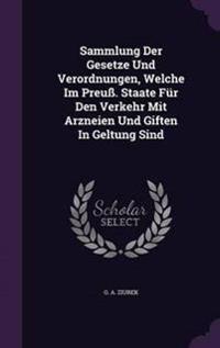 Sammlung Der Gesetze Und Verordnungen, Welche Im Preuss. Staate Fur Den Verkehr Mit Arzneien Und Giften in Geltung Sind