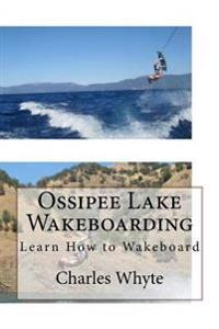 Ossipee Lake Wakeboarding: Learn How to Wakeboard