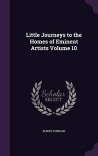 Little Journeys to the Homes of Eminent Artists Volume 10