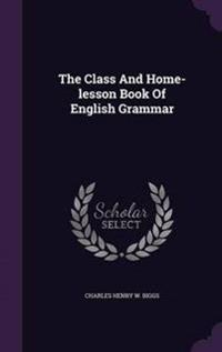 The Class and Home-Lesson Book of English Grammar