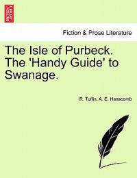 The Isle of Purbeck. the 'Handy Guide' to Swanage.