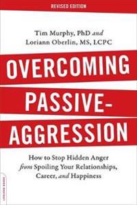 Overcoming Passive-Aggression: How to Stop Hidden Anger from Spoiling Your Relationships, Career, and Happiness