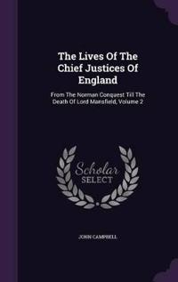 The Lives of the Chief Justices of England. from the Norman Conquest Till the Death of Lord Mansfield Volume 2