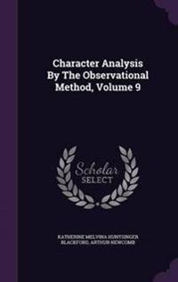 Character Analysis by the Observational Method, Volume 9