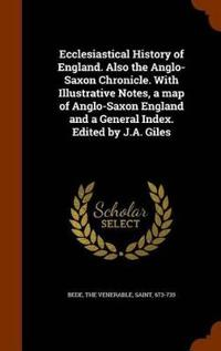 Ecclesiastical History of England. Also the Anglo-Saxon Chronicle. with Illustrative Notes, a Map of Anglo-Saxon England and a General Index. Edited by J.A. Giles
