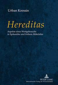 «hereditas»: Aspekte Eines Wortgebrauchs in Spaetantike Und Fruehem Mittelalter
