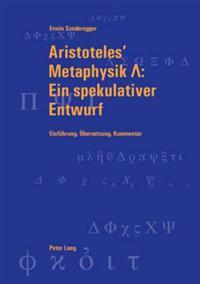 Aristoteles' Metaphysik Λ Ein Spekulativer Entwurf: Einfuehrung, Uebersetzung, Kommentar
