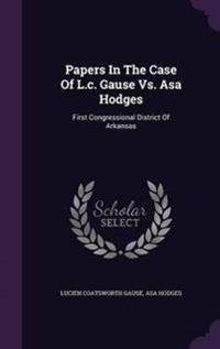 Papers in the Case of L.C. Gause vs. Asa Hodges