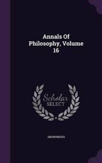 Annals of Philosophy, Volume 16