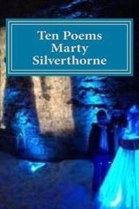 Marty Silverthorne Ten Poems