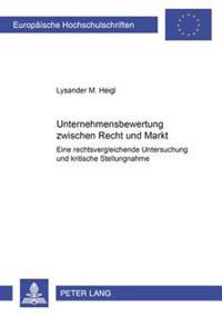Unternehmensbewertung Zwischen Recht Und Markt: Eine Rechtsvergleichende Untersuchung Und Kritische Stellungnahme