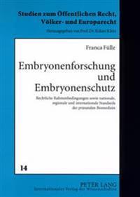 Embryonenforschung Und Embryonenschutz: Rechtliche Rahmenbedingungen Sowie Nationale, Regionale Und Internationale Standards Der Praenatalen Biomedizi