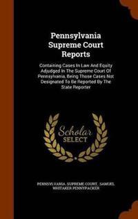 Pennsylvania Supreme Court Reports
