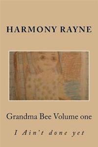 Grandma Bee: I Aint Done Yet