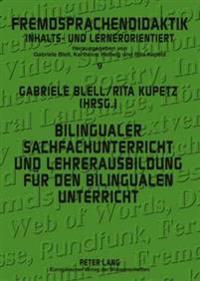 Bilingualer Sachfachunterricht Und Lehrerausbildung Fuer Den Bilingualen Unterricht: Forschung Und Praxisberichte