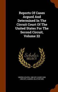 Reports of Cases Argued and Determined in the Circuit Court of the United States for the Second Circuit, Volume 22