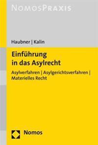 Einfuhrung in Das Asylrecht: Asylverfahren - Asylgerichtsverfahren - Materielles Recht