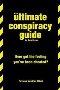The Ultimate Conspiracy Guide: Ever Get the Feeling You've Been Cheated