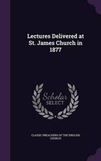Lectures Delivered at St. James Church in 1877
