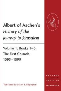 Albert of Aachen's History of the Journey to Jerusalem