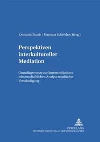 Perspektiven Interkultureller Mediation: Grundlagentexte Zur Kommunikationswissenschaftlichen Analyse Triadischer Verstaendigung