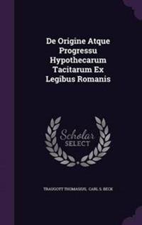 de Origine Atque Progressu Hypothecarum Tacitarum Ex Legibus Romanis