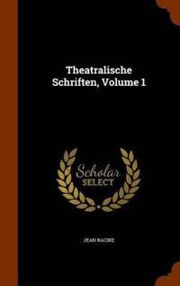 Theatralische Schriften, Volume 1